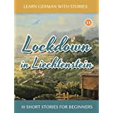 Learn German with Stories: Lockdown in Liechtenstein – 10 Short Stories For Beginners (Dino lernt Deutsch 11) (German Edition