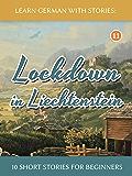 Learn German with Stories: Lockdown in Liechtenstein – 10 Short Stories For Beginners (Dino lernt Deutsch 11) (German…