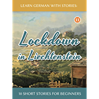 Learn German with Stories: Lockdown in Liechtenstein – 10 Short Stories For Beginners (Dino lernt Deutsch 11) (German…