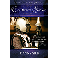 Culture of Honor: Sustaining a Supernatural Enviornment (English Edition)