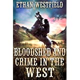Bloodshed and Crime in the West: A Historical Western Adventure Book