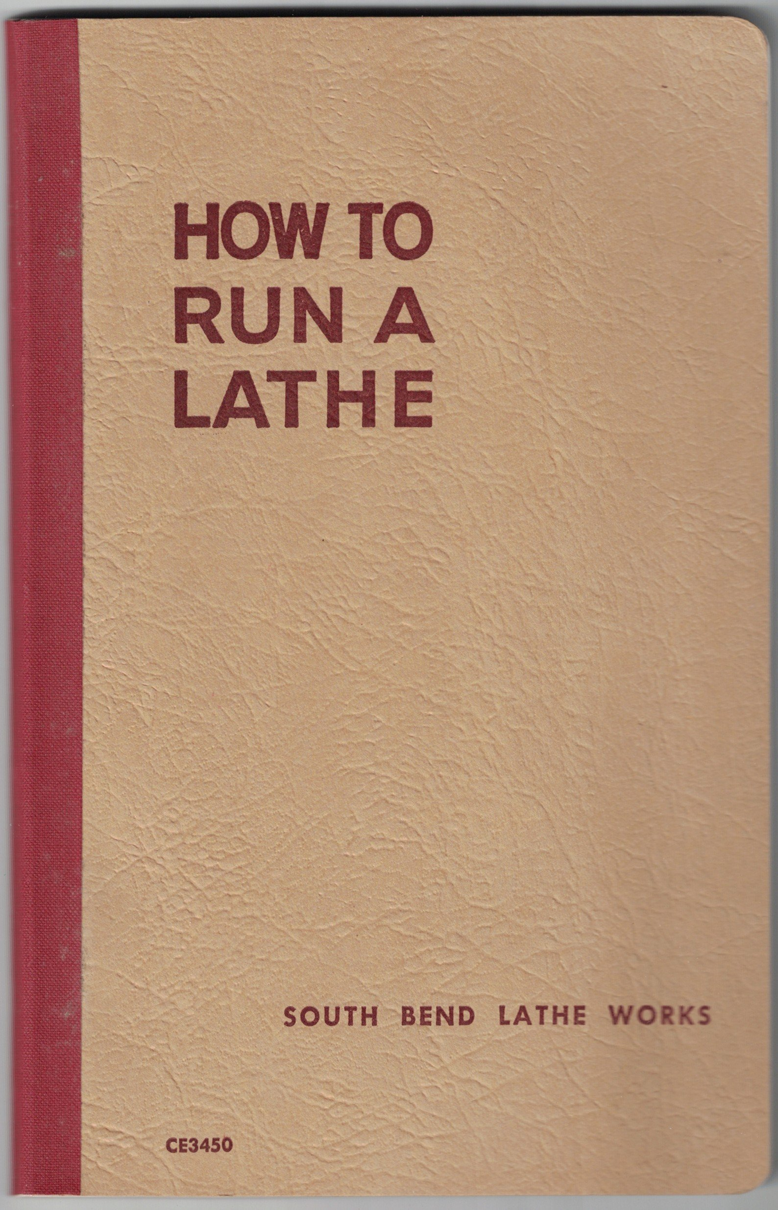 How to Run a Lathe:  The Care and Operation of a Screw-Cutting Lathe: Volume I: Edition 53