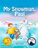 Books for Kids: My Snowman, Paul (Mom's Choice Awards Gold Medal Winner), beginner reader books, bedtime stories for kids, friendship books for kids: Snowman Paul Book Series, vol. 1