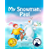 Books for Kids: My Snowman, Paul (Mom's Choice Awards Gold Medal Winner), beginner reader books, bedtime stories for kids, friendship books for kids: Snowman Paul Book Series, vol. 1