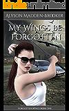 My Wings Be Forgotten (Forgotten Wings Book 1)