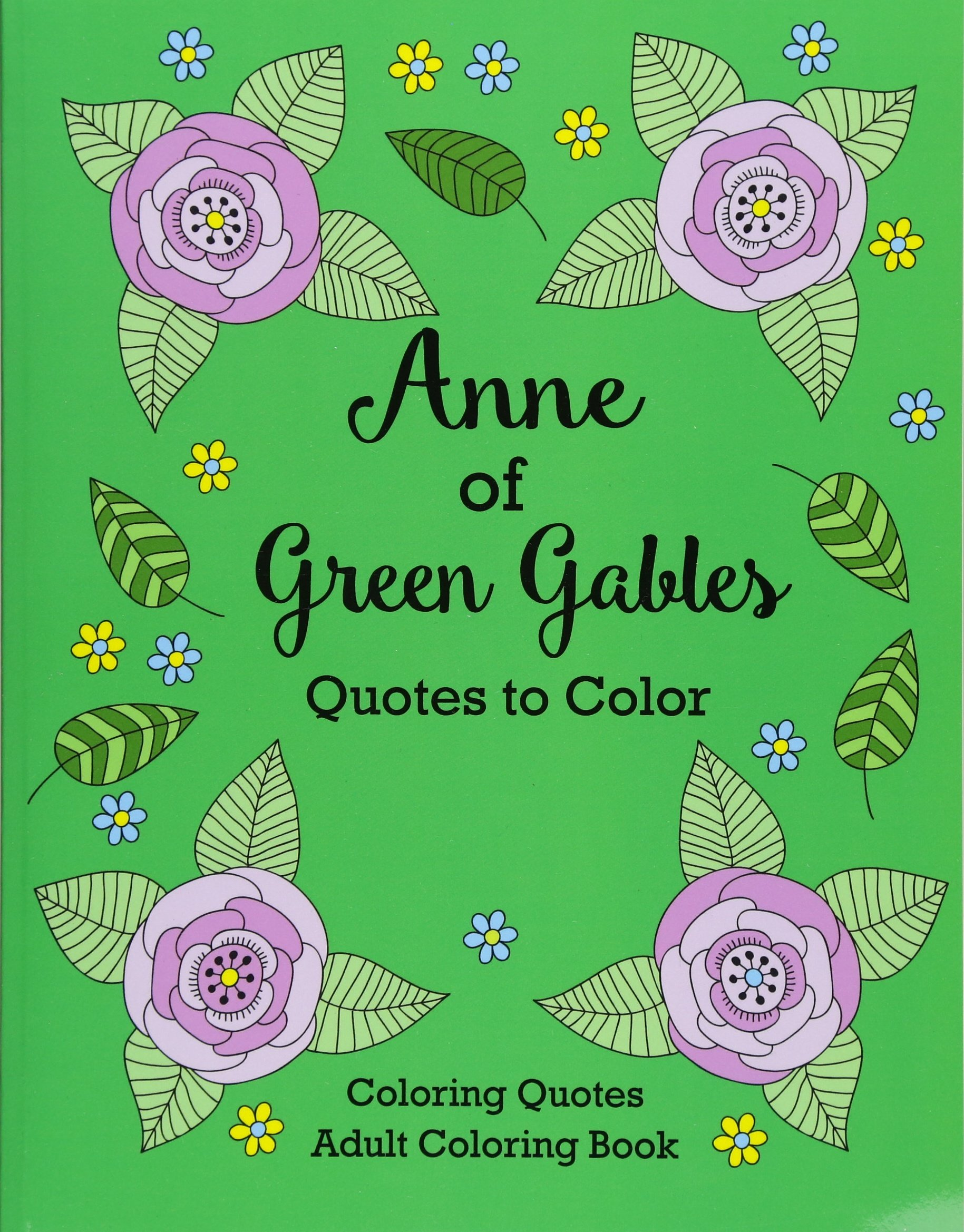 Anne Of Green Gables Quotes To Color Coloring Book Featuring Quotes From L M Montgomery Coloring Quotes Adult Coloring Books Montgomery L M Lee Calee M Publishing Xist 9781532400001 Amazon Com Books