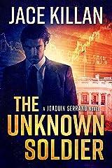 The Unknown Soldier (Joaquin Serrano Book 1) Kindle Edition