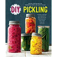 DIY Pickling: Step-By-Step Recipes for Fermented, Fresh, and Quick Pickles