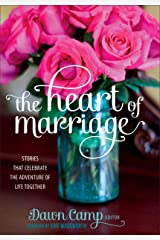 The Heart of Marriage: Stories That Celebrate the Adventure of Life Together Kindle Edition