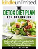Detox Diet: Plan Guide for Beginners - How to Lose Weight Fast to Optimize Your Health, Revitalize Your Appearance & Rapidly Increase Your Energy Through ... cleanse diet, weight loss for beginners)