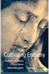 Cultivating Empathy: The Worth and Dignity of Every Person—Without Exception Kindle Edition