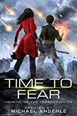 Time to Fear (Heretic of the Federation Book 3) Kindle Edition
