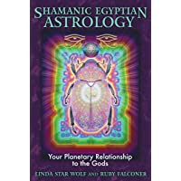 Shamanic Egyptian Astrology: Your Planetary Relationship to the Gods