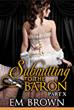 Submitting to the Baron, Part X: A Romantic Historical Erotica