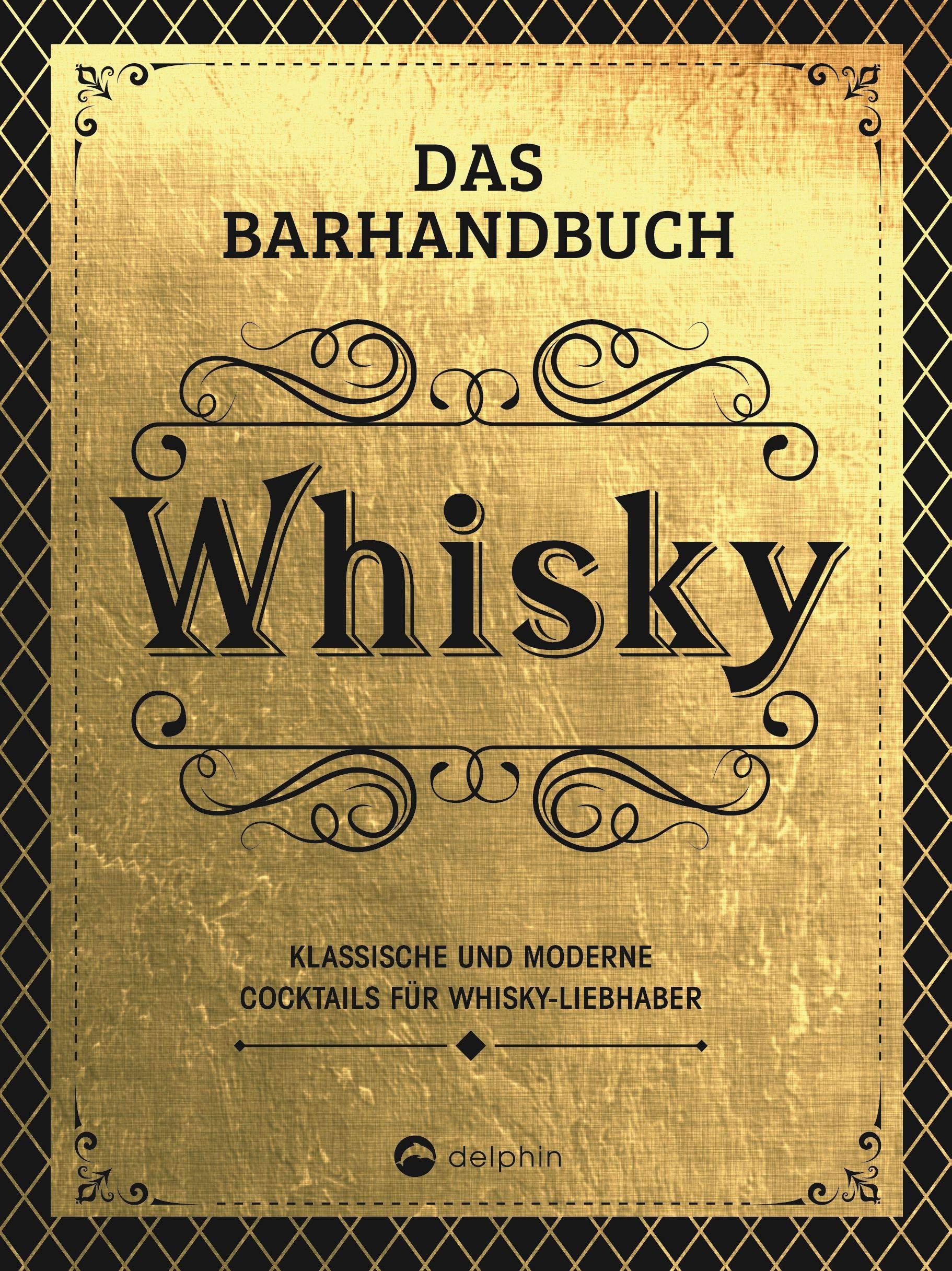 Das Barhandbuch Whisky  Klassische Und Moderne Cocktails Für Whisky Liebhaber