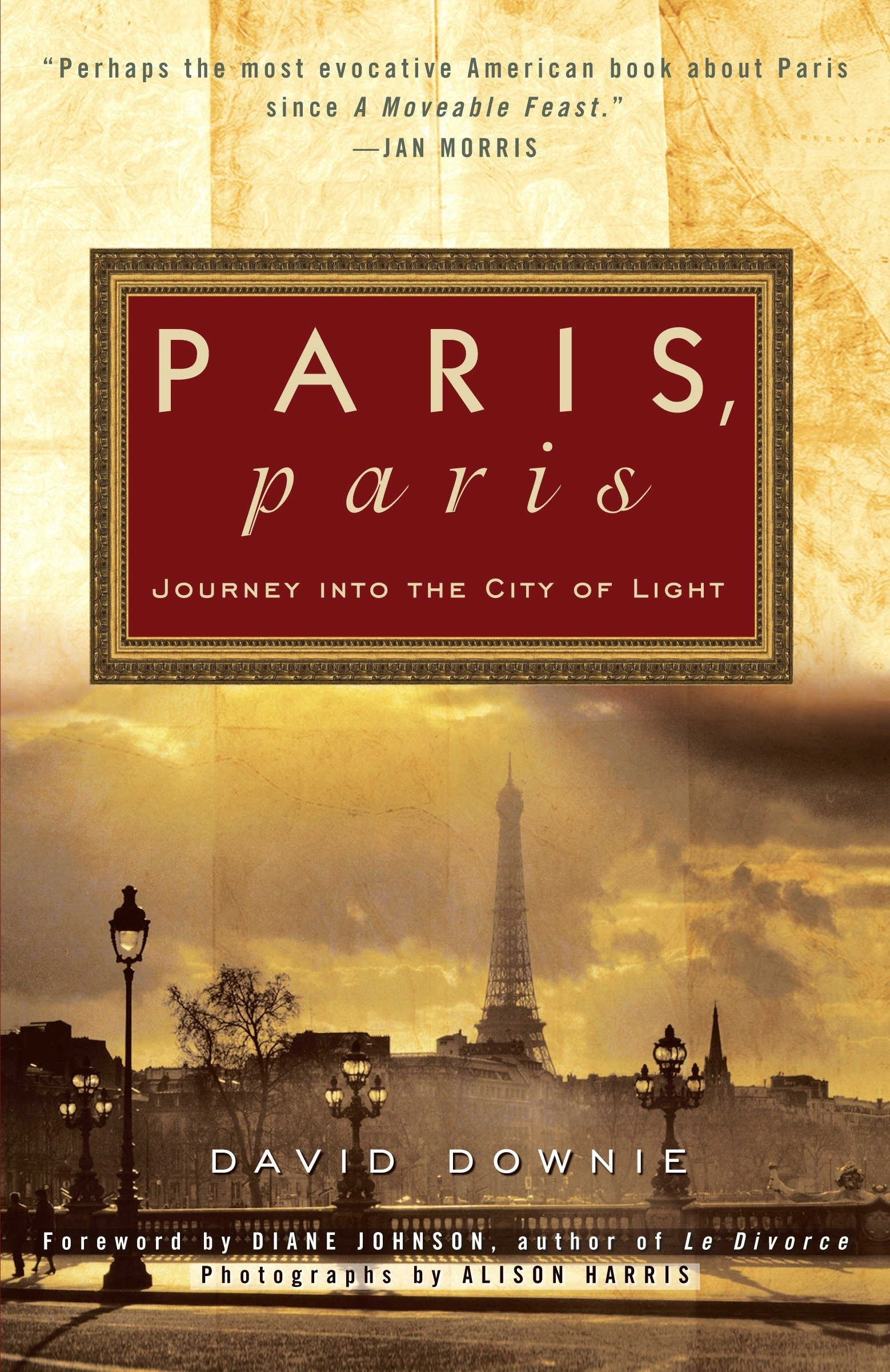 Paris, Paris: Journey into the City of Light: David Downie, Alison Harris,  Diane Johnson: 9780307886088: Amazon.com: Books