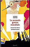 La seconda guerra mondiale: I sei anni che hanno cambiato la storia (Italian Edition)