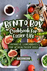 Bento Box Cookbook For Easier Life: Japanese Lunchboxes for a Healthier Diet Kindle Edition