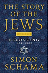 The Story of the Jews Volume Two: Belonging: 1492-1900 Kindle Edition