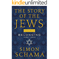 The Story of the Jews Volume Two: Belonging: 1492-1900 (English Edition)