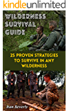 Wilderness Survival Guide: 25 Proven Strategies To Survive In Any Wilderness