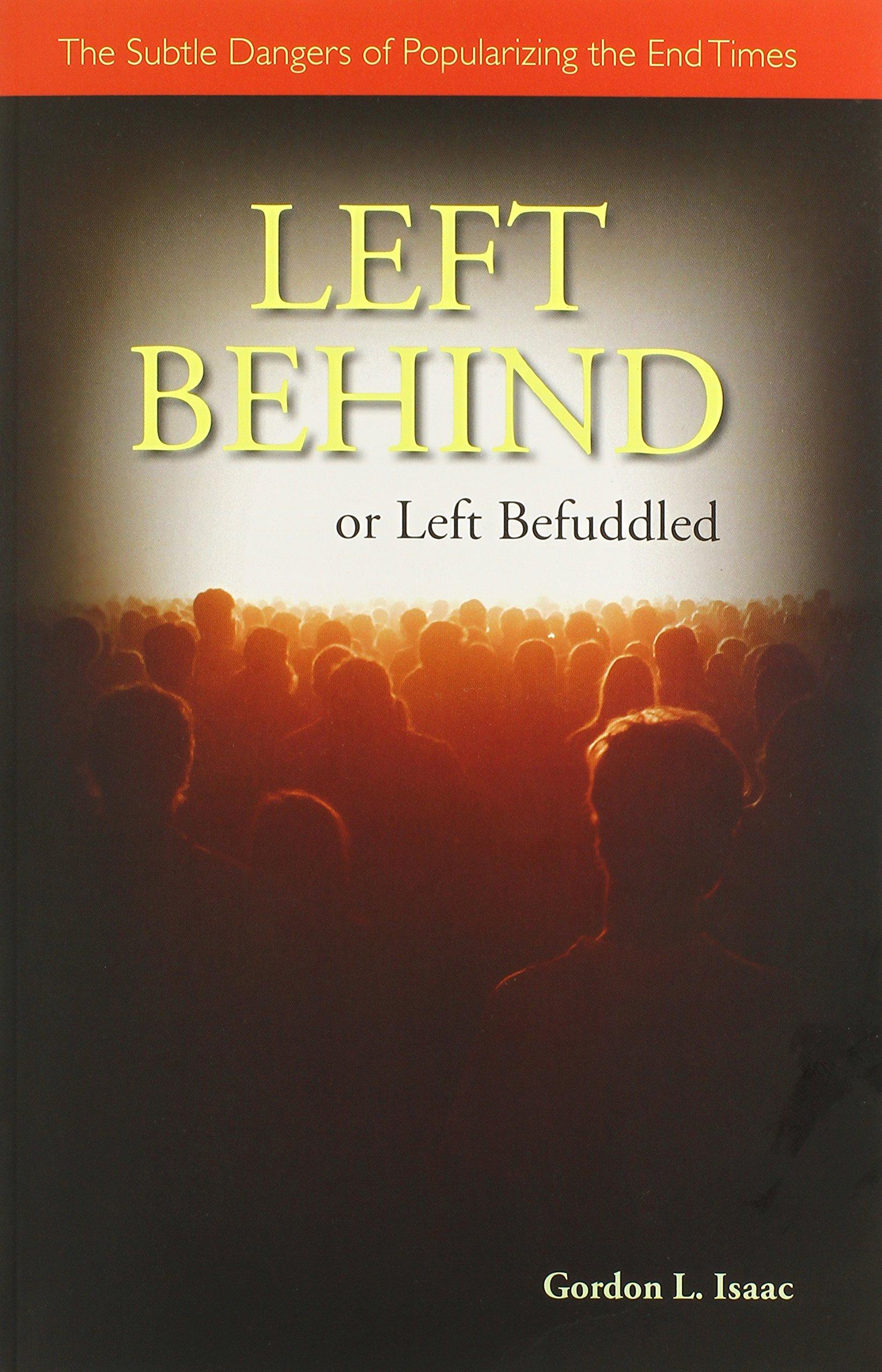 Read Online Left Behind or Left Befuddled: The Subtle Dangers of Popularizing the End Times PDF