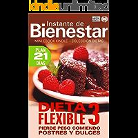 DIETA FLEXIBLE 3 - Pierde peso comiendo postres y dulces (Instante de BIENESTAR - Colección Dietas nº 69)