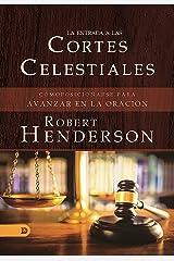 La Entrada a Las Cortes Celestiales: Cómoposicionarse Para Avanzar en la Oración (Spanish Edition) Kindle Edition