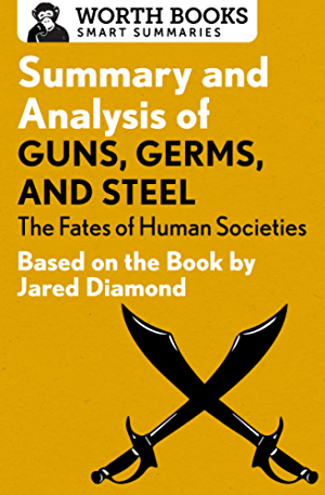 Summary and Analysis of Guns; Germs; and Steel: The Fates of Human Societies: Based on the Book by Jared Diamond