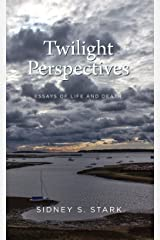 Twilight Perspectives: Essays of Life and Death Kindle Edition