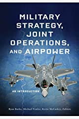 Military Strategy, Joint Operations, and Airpower: An Introduction Kindle Edition