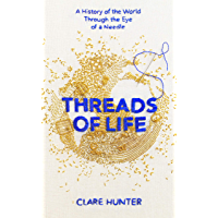 Threads of Life: A History of the World Through the Eye of a Needle (English Edition)