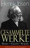 Gesammelte Werke: Dramen + Gedichte + Biografie (Vollständige deutsche Ausgaben): Ein Puppenheim, Peer Gynt, Die Wildente, Gespenster, Ein Volksfeind, ... Liebe, Kaiser und Galiläer, Rosmersholm...