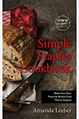 Simple Staples Cookbook: Make Your Own Favorite Whole Food Pantry Staples (Trying Out Vegan Book 2) Kindle Edition