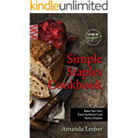 Simple Staples Cookbook: Make Your Own Favorite Whole Food Pantry Staples (Trying Out Vegan)