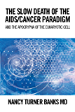 THE SLOW DEATH of the AIDS/CANCER PARADIGM: AND the APOCRYPHA of the EUKARYOTIC CELL (English Edition)