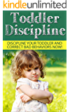 Toddler Discipline: Discipline Your Toddler and Correct Bad Behaviours NOW!