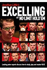 Jonathan Little's Excelling at No-Limit Hold'em: Leading poker experts discuss how to study, play and master NLHE Kindle Edition