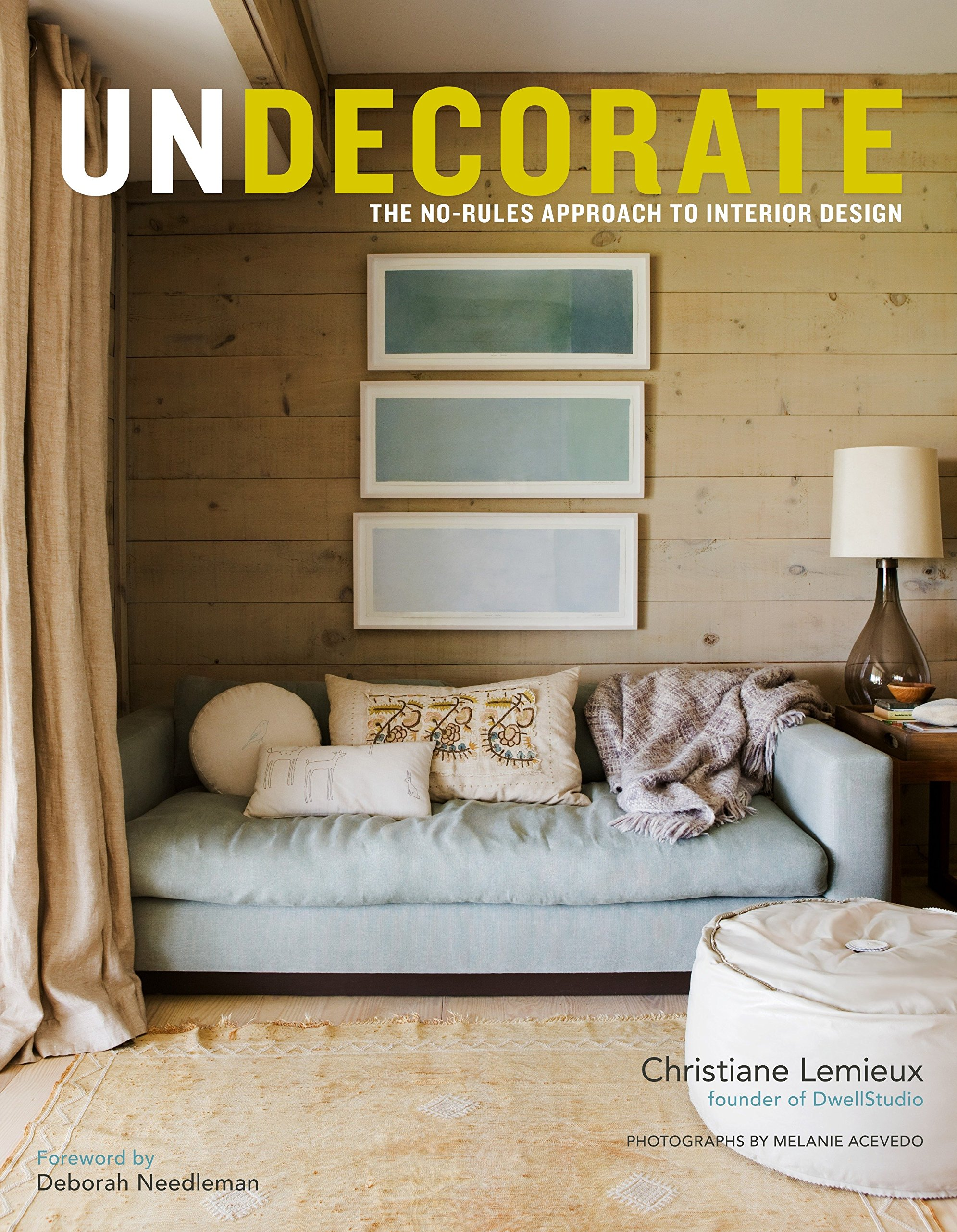 Amazon.com: Undecorate: The No Rules Approach To Interior Design  (9780307463159): Christiane Lemieux, Rumaan Alam: Books