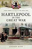 Hartlepool in the Great War (Towns & Cities in the Great War)