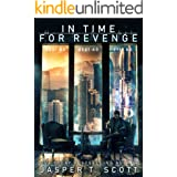 In Time For Revenge (A Standalone Sci-Fi Murder Mystery) (Scott Standalones Book 3)