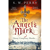 The Angel's Mark: If you're a fan of CJ Sansom's Tombland and Shardlake series don't miss the latest bestseller from S.W. Perry, The Angel's Mark