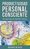 Productividad personal consciente: Un viaje hacia el equilibrio interior.