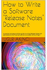 "How to Write a Software ""Release Notes"" Document: A practical and easy-to-follow guide to writing Release Notes with examples and the important points to consider while writing it Kindle Edition"
