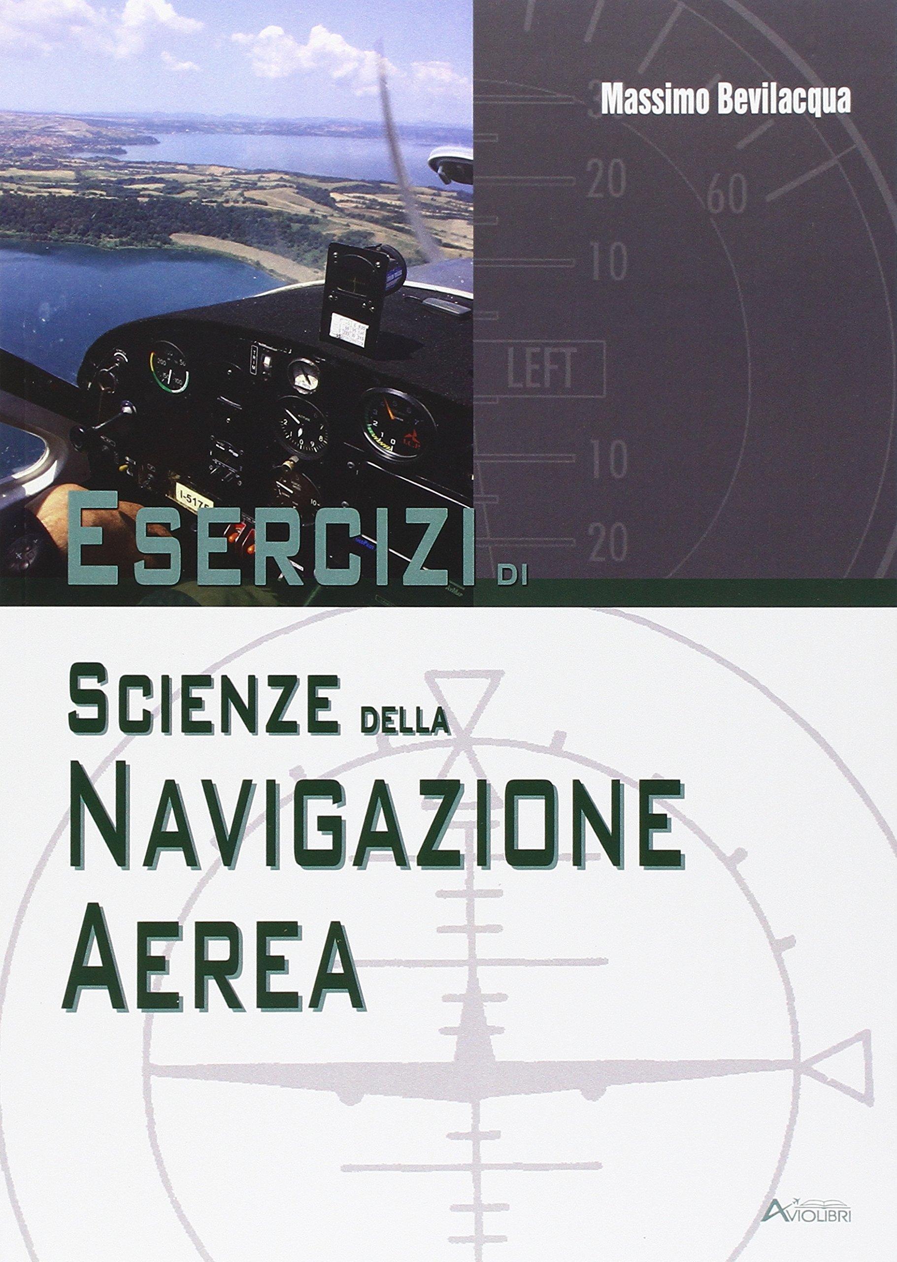 Amazon.it  Esercizi di scienze della navigazione aerea. Per le Scuole  superiori  Unico - Massimo Bevilacqua - Libri f0677be2164