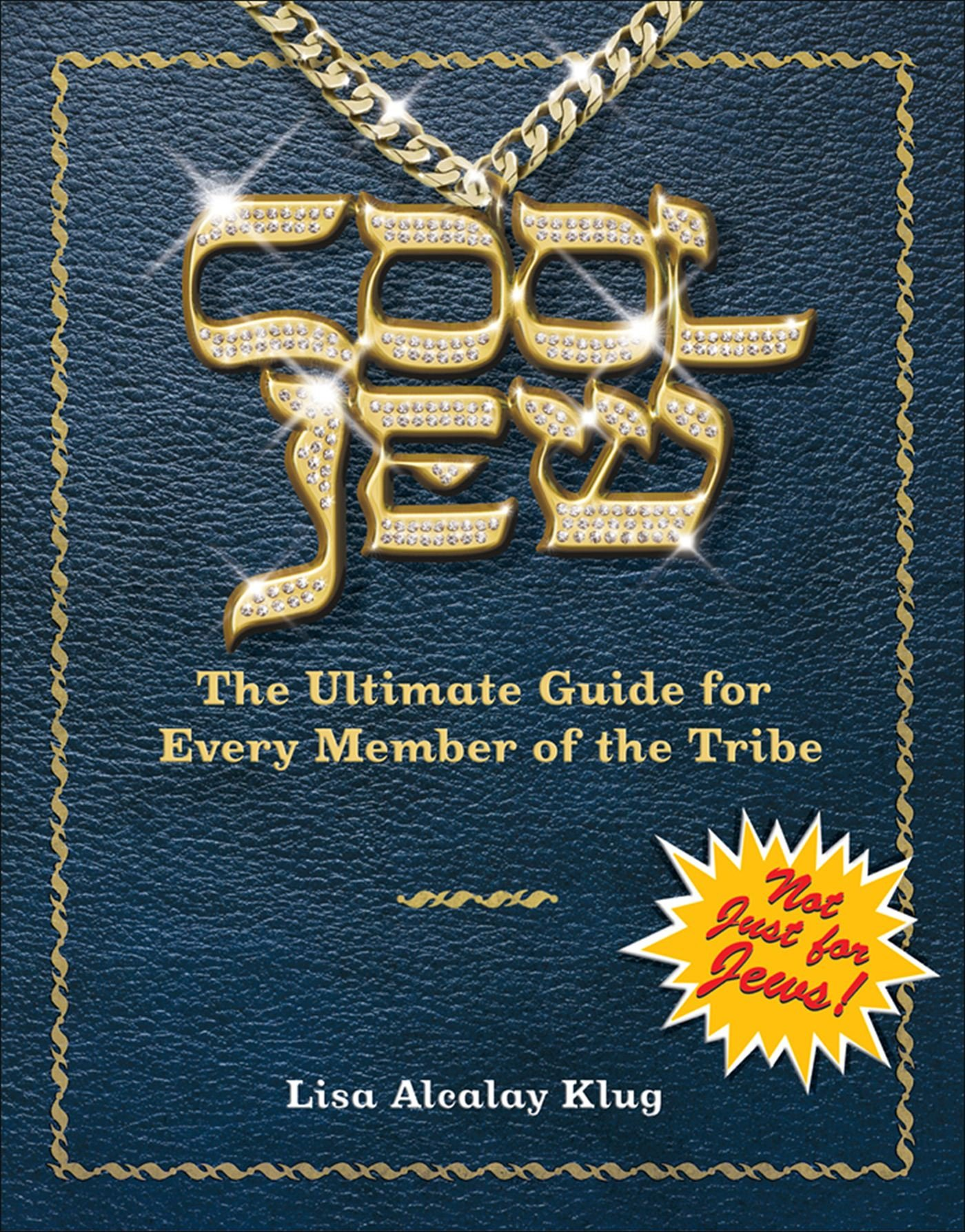 cool jew the ultimate guide for every member of the tribe lisa alcalay klug 0050837252103 amazoncom books