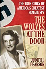 The Wolves at the Door: The True Story of America's Greatest Female Spy Kindle Edition