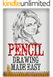 PENCIL DRWING: MADE EASY, THE BASICS OF PENCIL DRAWING: HOW TO DRAW USING PENCILS (Drawing for Beginners, How to Draw,Ultimate Crash Course,Guide to Drawing Book 3)