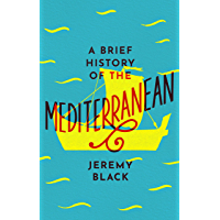 A Brief History of the Mediterranean: Indispensable for Travellers (English Edition)