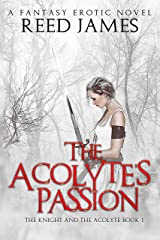 The Acolyte's Passion (The Knight and the Acolyte Book 1): (A Fantasy Erotic Novel) Kindle Edition